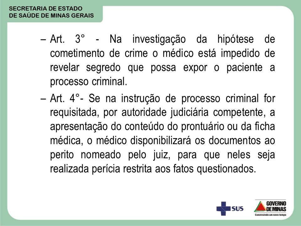 Art. 3° - Na investigação da hipótese de cometimento de crime o médico está impedido de revelar segredo que possa expor o paciente a processo criminal.
