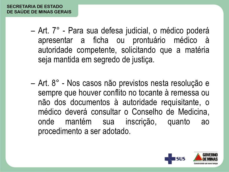 Art. 7° - Para sua defesa judicial, o médico poderá apresentar a ficha ou prontuário médico à autoridade competente, solicitando que a matéria seja mantida em segredo de justiça.