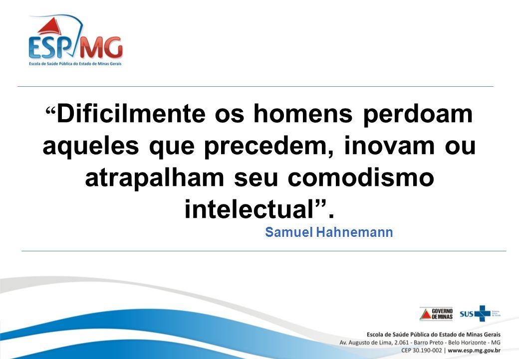 Dificilmente os homens perdoam aqueles que precedem, inovam ou atrapalham seu comodismo intelectual .