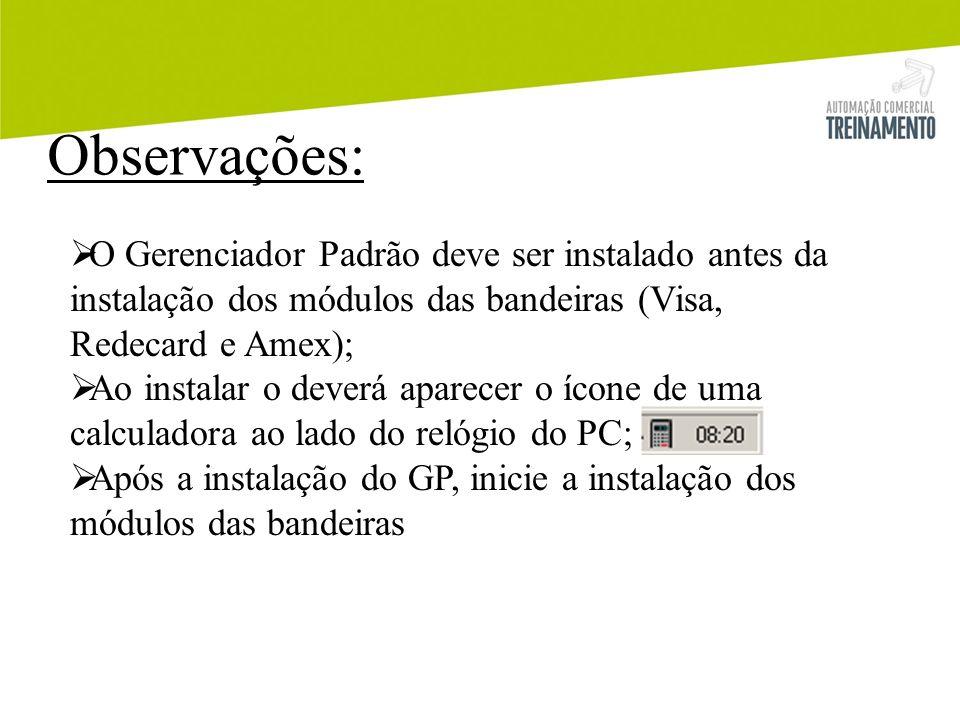 Observações: O Gerenciador Padrão deve ser instalado antes da instalação dos módulos das bandeiras (Visa, Redecard e Amex);