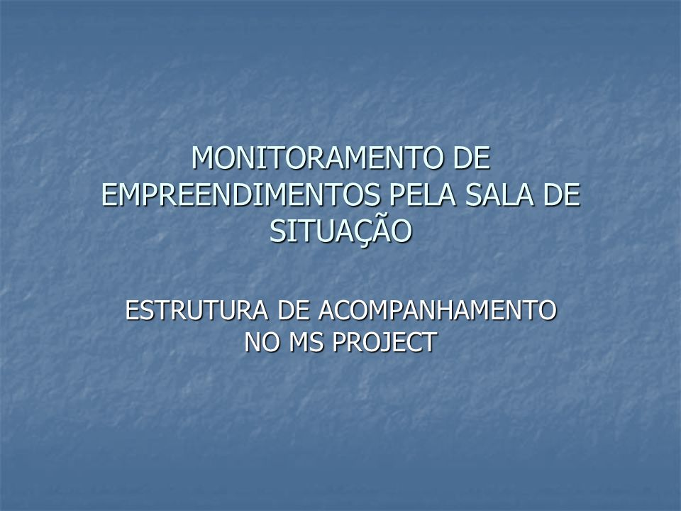 MONITORAMENTO DE EMPREENDIMENTOS PELA SALA DE SITUAÇÃO