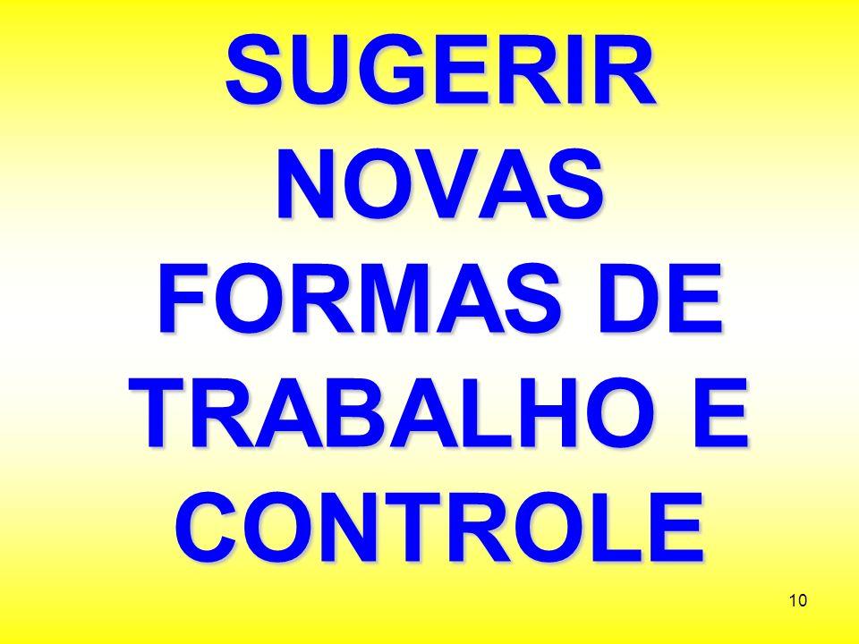 SUGERIR NOVAS FORMAS DE TRABALHO E CONTROLE