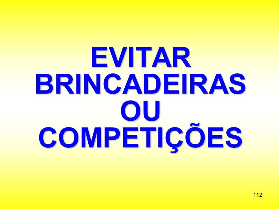 EVITAR BRINCADEIRAS OU COMPETIÇÕES