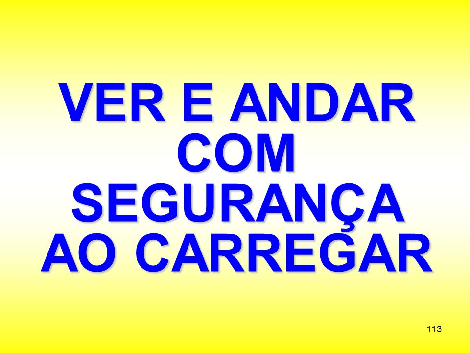 VER E ANDAR COM SEGURANÇA AO CARREGAR