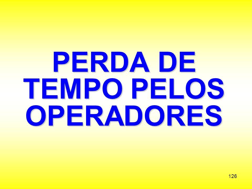 PERDA DE TEMPO PELOS OPERADORES