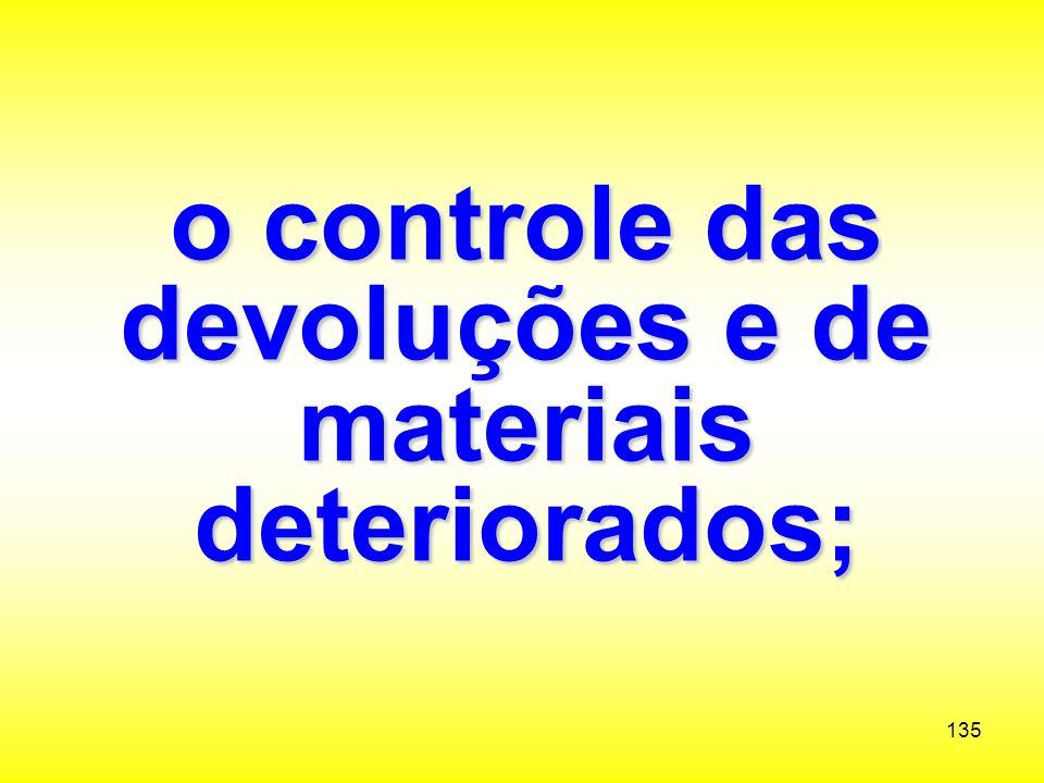 o controle das devoluções e de materiais deteriorados;