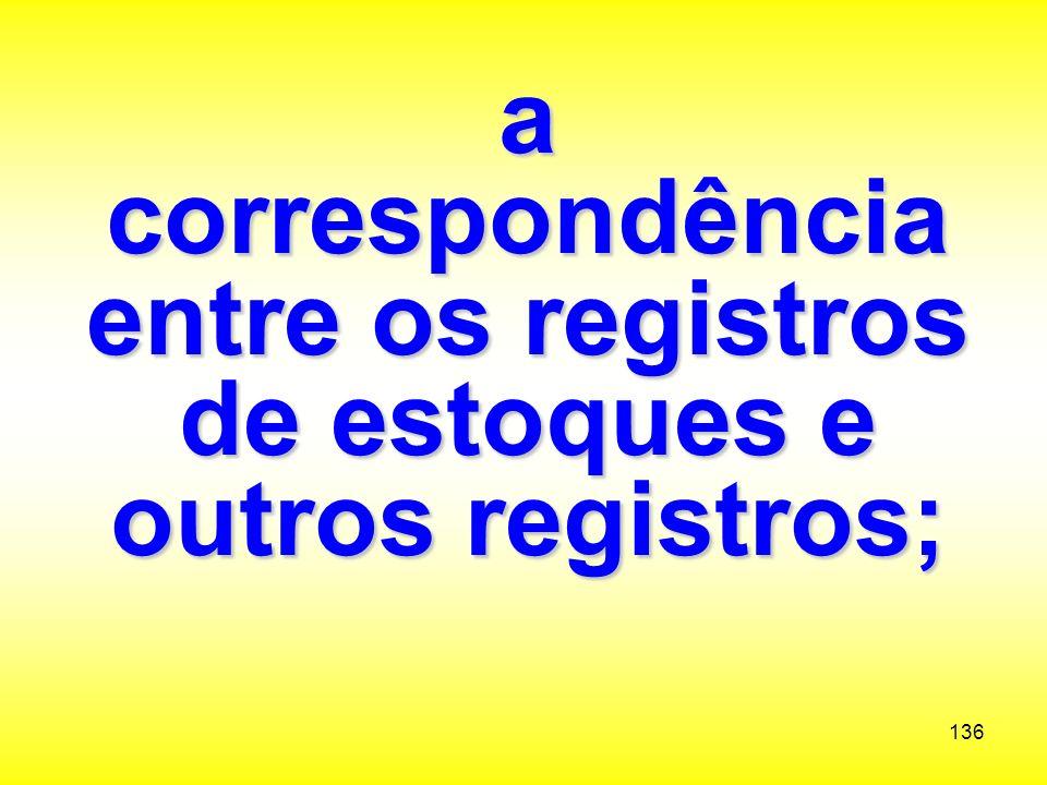 a correspondência entre os registros de estoques e outros registros;