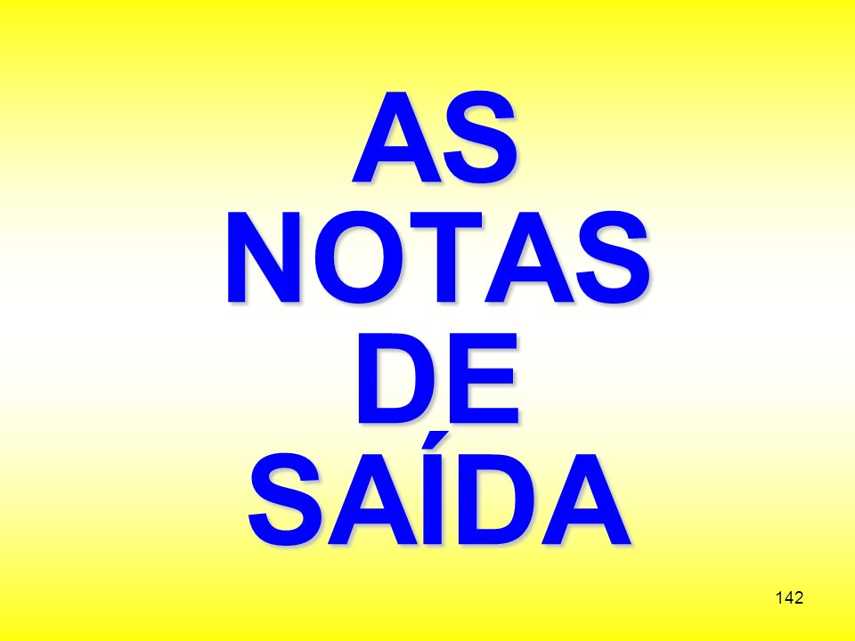 AS NOTAS DE SAÍDA