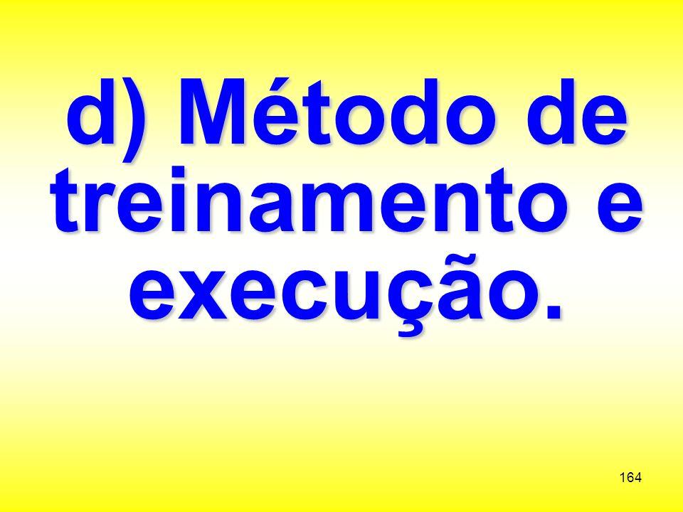 d) Método de treinamento e execução.