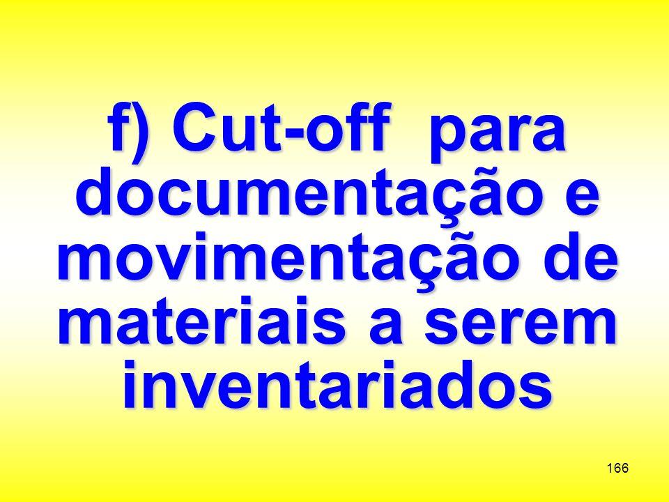 f) Cut-off para documentação e movimentação de materiais a serem inventariados
