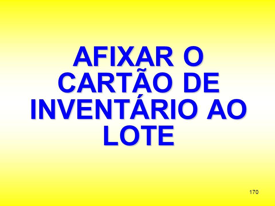 AFIXAR O CARTÃO DE INVENTÁRIO AO LOTE