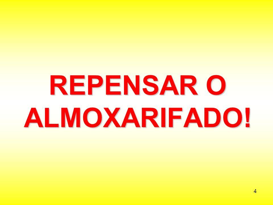 REPENSAR O ALMOXARIFADO!