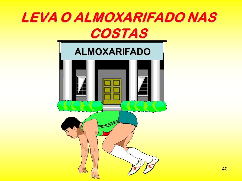 LEVA O ALMOXARIFADO NAS COSTAS