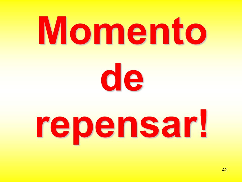 Momento de repensar!
