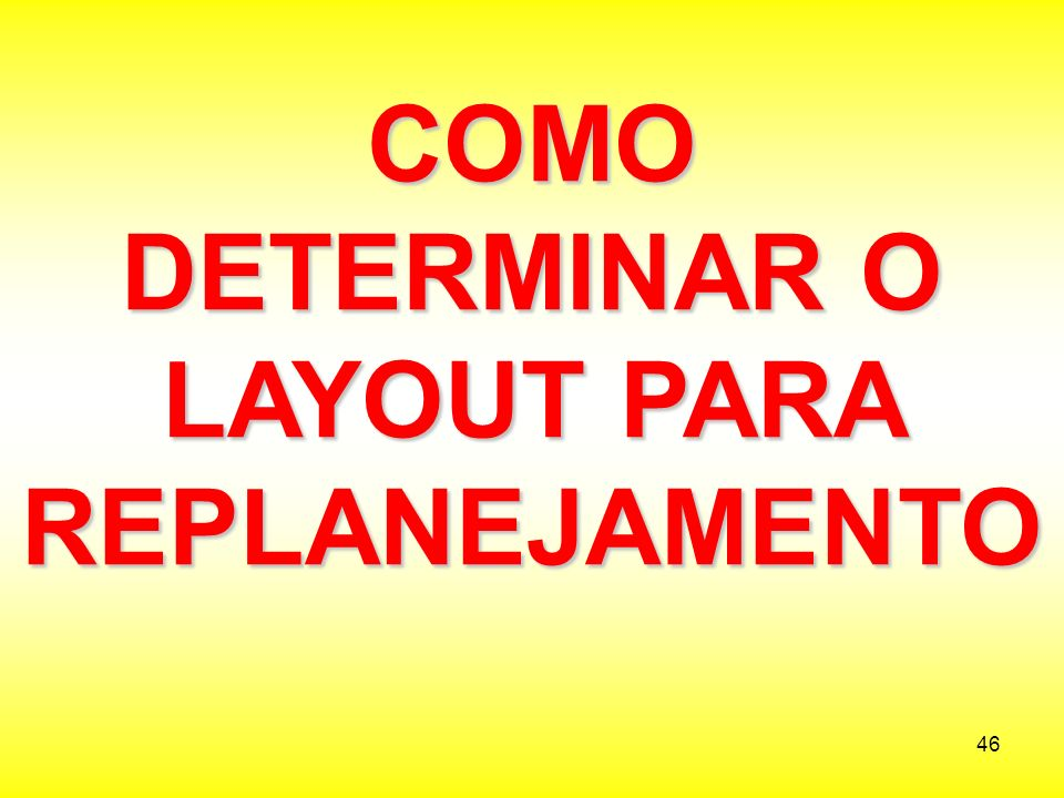 COMO DETERMINAR O LAYOUT PARA REPLANEJAMENTO