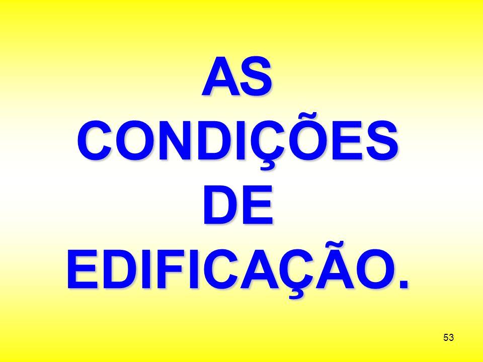 AS CONDIÇÕES DE EDIFICAÇÃO.