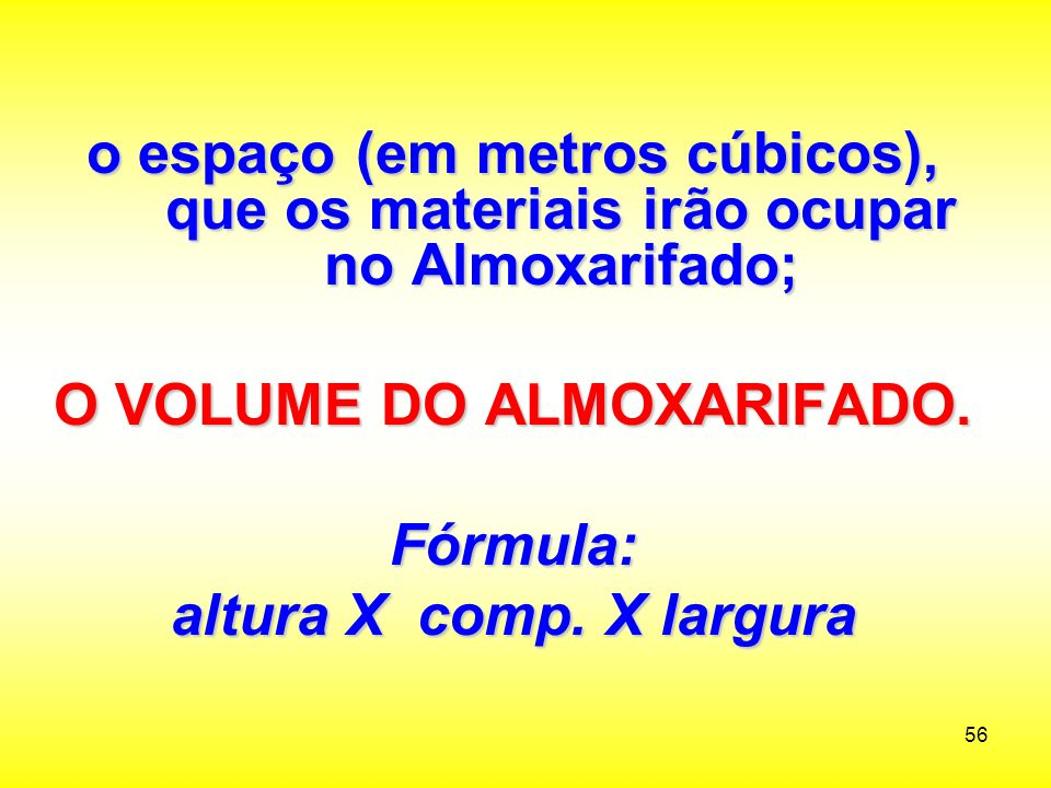 O VOLUME DO ALMOXARIFADO.