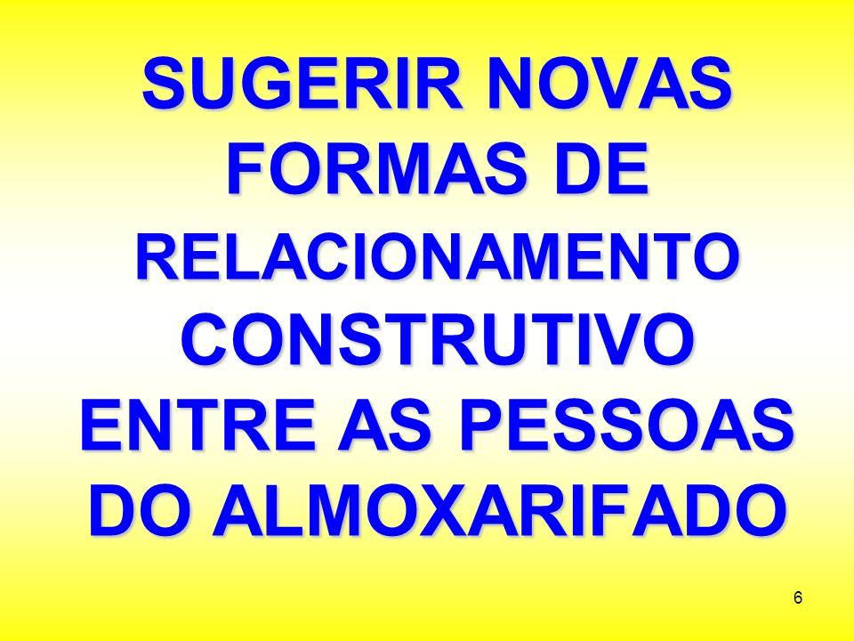 SUGERIR NOVAS FORMAS DE RELACIONAMENTO CONSTRUTIVO ENTRE AS PESSOAS DO ALMOXARIFADO