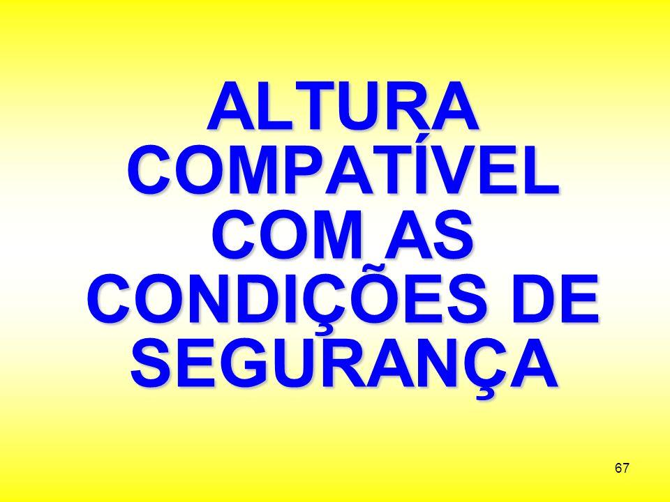 ALTURA COMPATÍVEL COM AS CONDIÇÕES DE SEGURANÇA