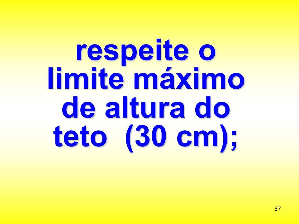 respeite o limite máximo de altura do teto (30 cm);
