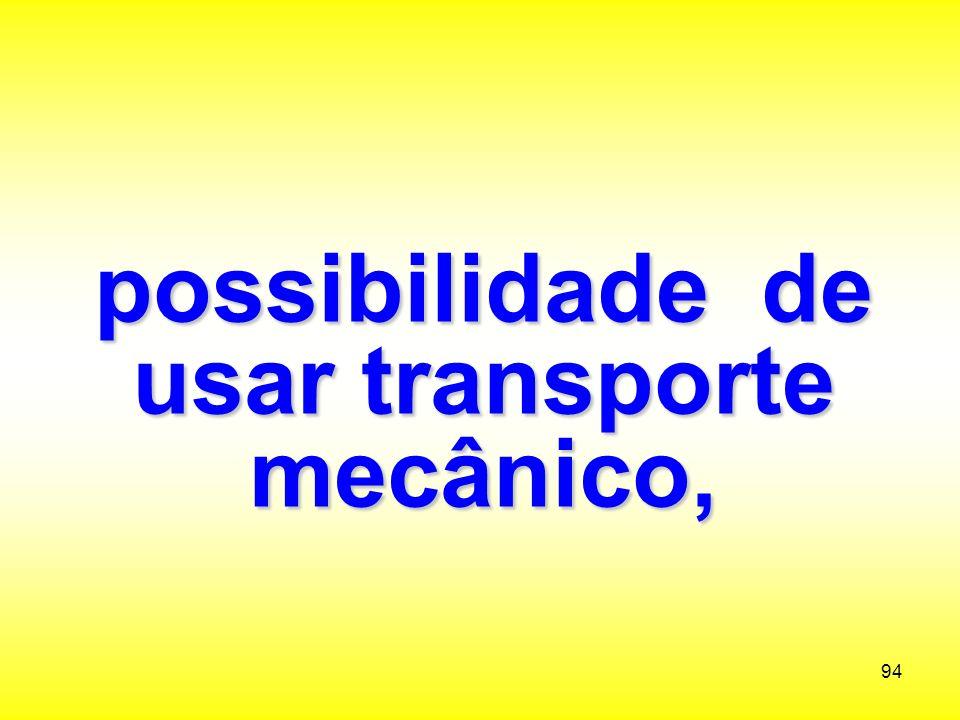 possibilidade de usar transporte mecânico,