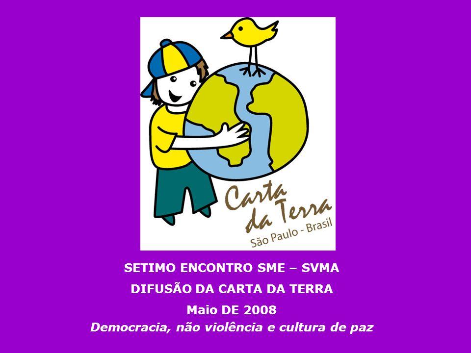 SETIMO ENCONTRO SME – SVMA DIFUSÃO DA CARTA DA TERRA Maio DE 2008