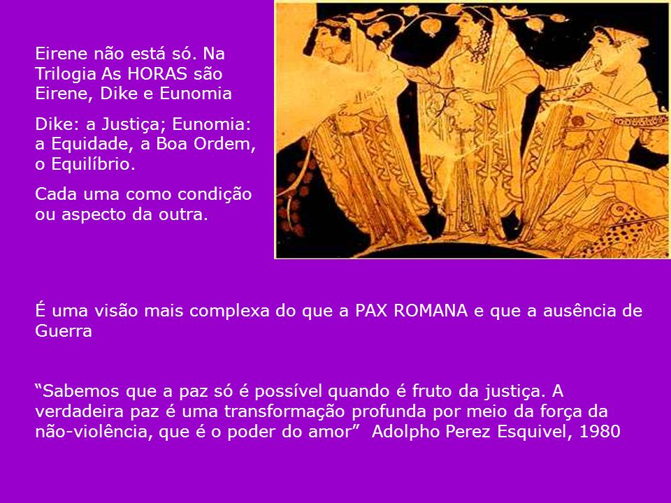 Eirene não está só. Na Trilogia As HORAS são Eirene, Dike e Eunomia