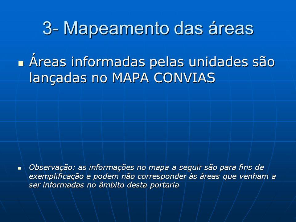 3- Mapeamento das áreas Áreas informadas pelas unidades são lançadas no MAPA CONVIAS.