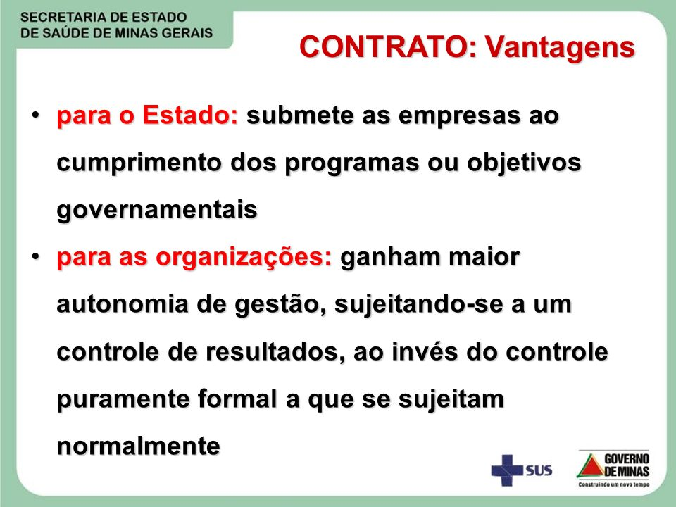 CONTRATO: Vantagens para o Estado: submete as empresas ao cumprimento dos programas ou objetivos governamentais.