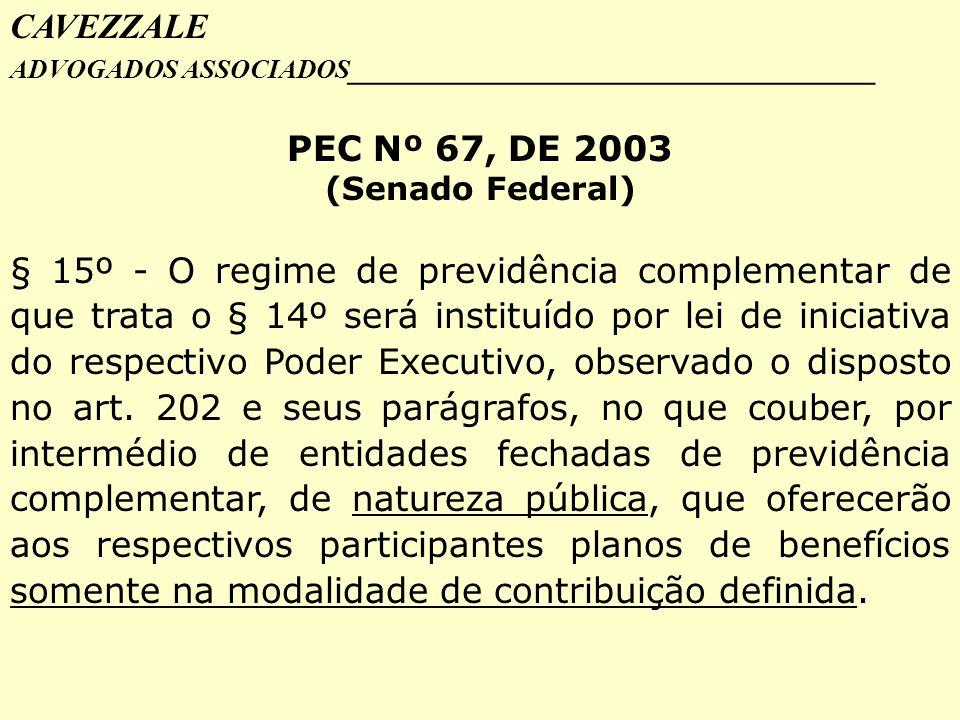 CAVEZZALE ADVOGADOS ASSOCIADOS_________________________________. PEC Nº 67, DE 2003. (Senado Federal)