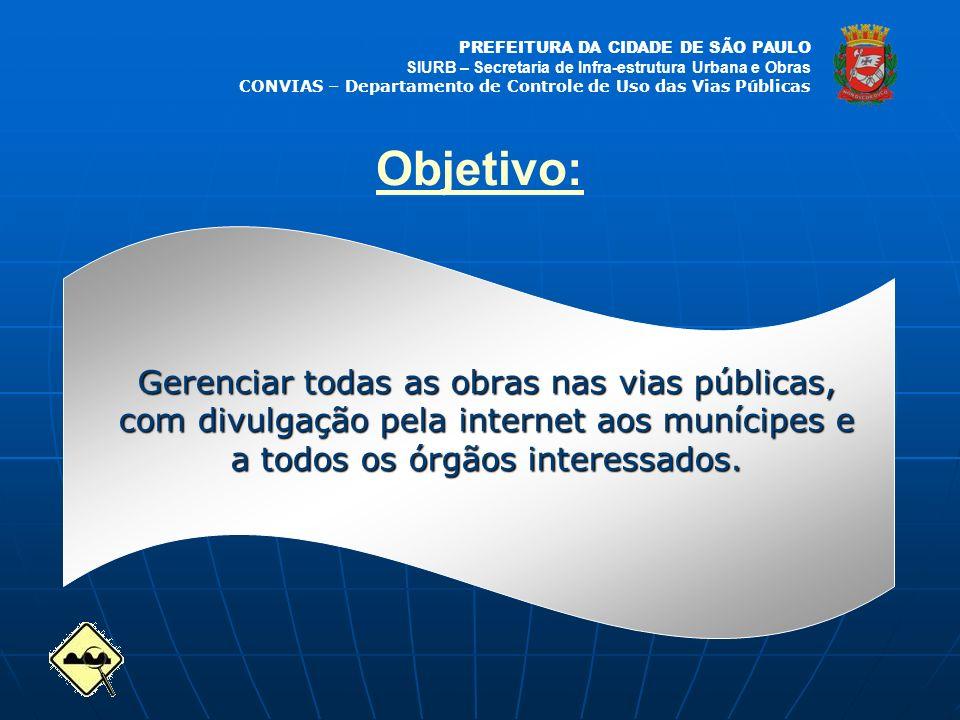 Objetivo: Gerenciar todas as obras nas vias públicas, com divulgação pela internet aos munícipes e a todos os órgãos interessados.