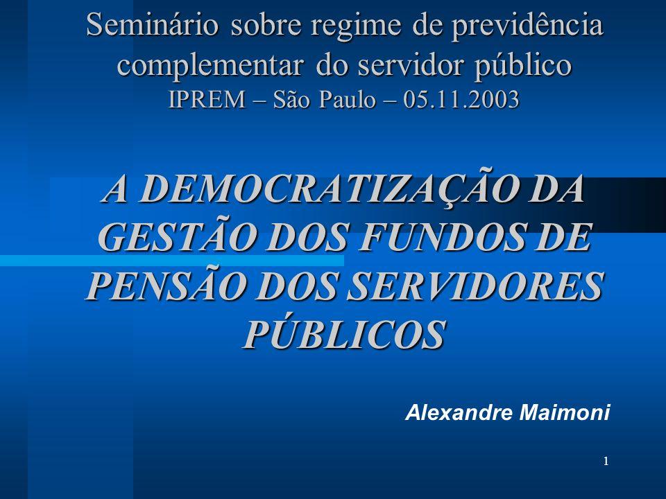 Seminário sobre regime de previdência complementar do servidor público IPREM – São Paulo – 05.11.2003 A DEMOCRATIZAÇÃO DA GESTÃO DOS FUNDOS DE PENSÃO DOS SERVIDORES PÚBLICOS