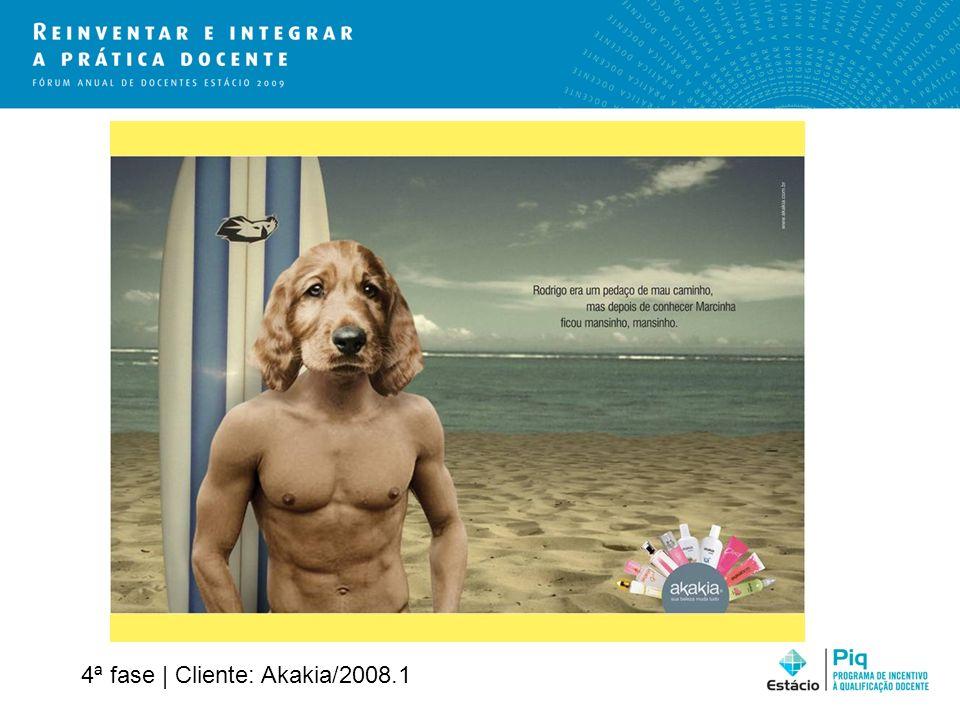 4ª fase | Cliente: Akakia/2008.1