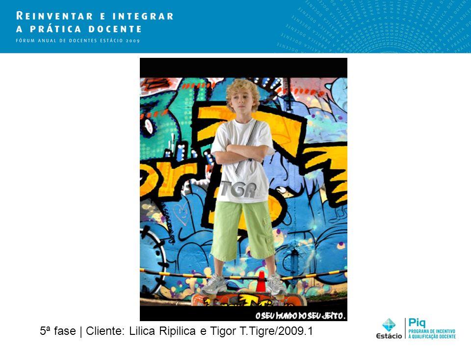 5ª fase | Cliente: Lilica Ripilica e Tigor T.Tigre/2009.1