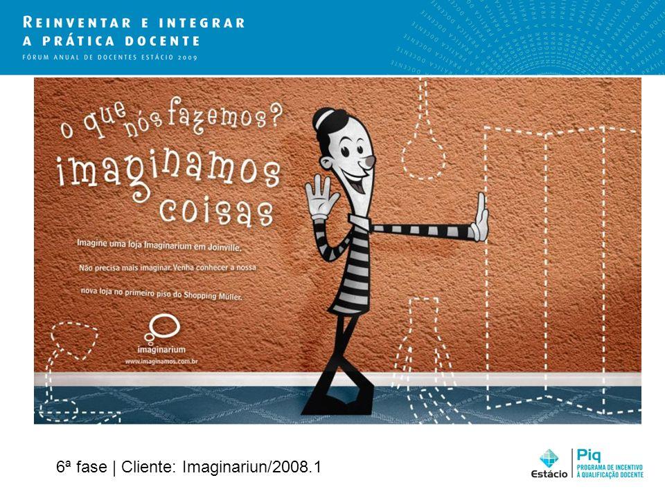 6ª fase | Cliente: Imaginariun/2008.1