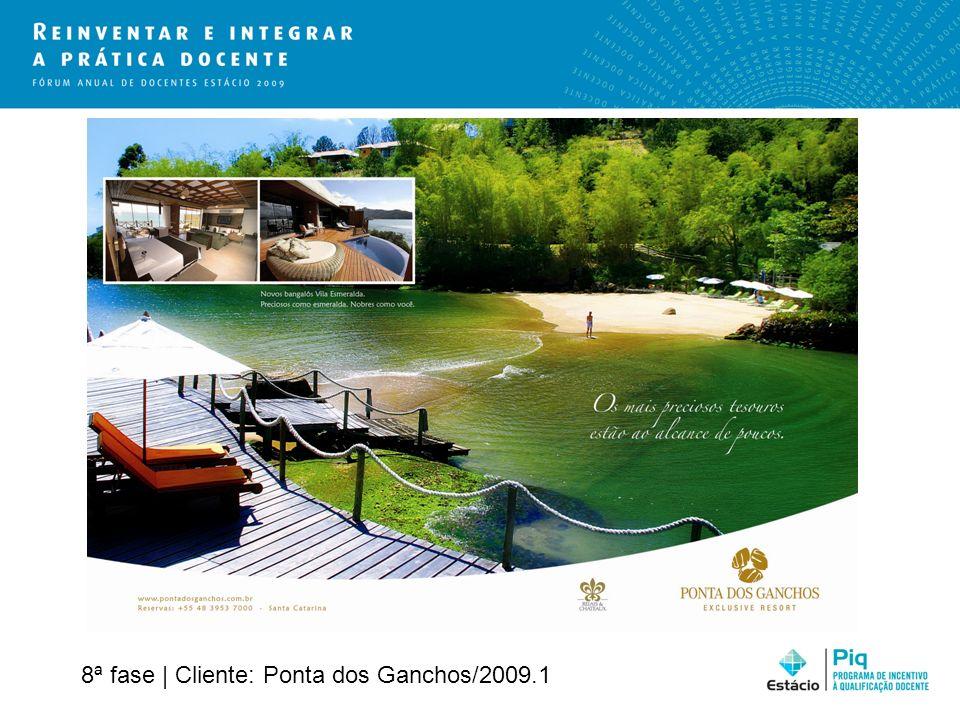 8ª fase | Cliente: Ponta dos Ganchos/2009.1