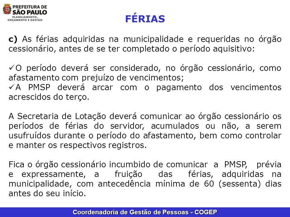 FÉRIAS c) As férias adquiridas na municipalidade e requeridas no órgão cessionário, antes de se ter completado o período aquisitivo: