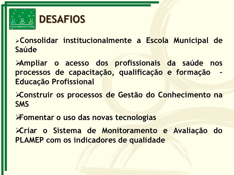 DESAFIOSConsolidar institucionalmente a Escola Municipal de Saúde.