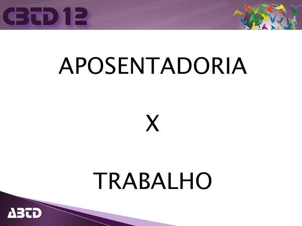 APOSENTADORIA X TRABALHO