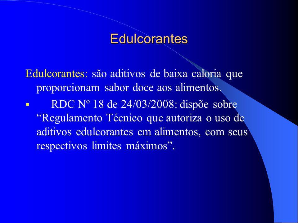 Edulcorantes Edulcorantes: são aditivos de baixa caloria que proporcionam sabor doce aos alimentos.