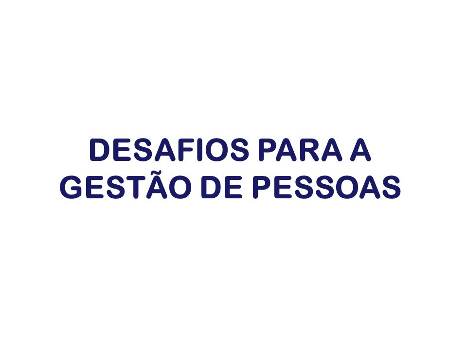 DESAFIOS PARA A GESTÃO DE PESSOAS