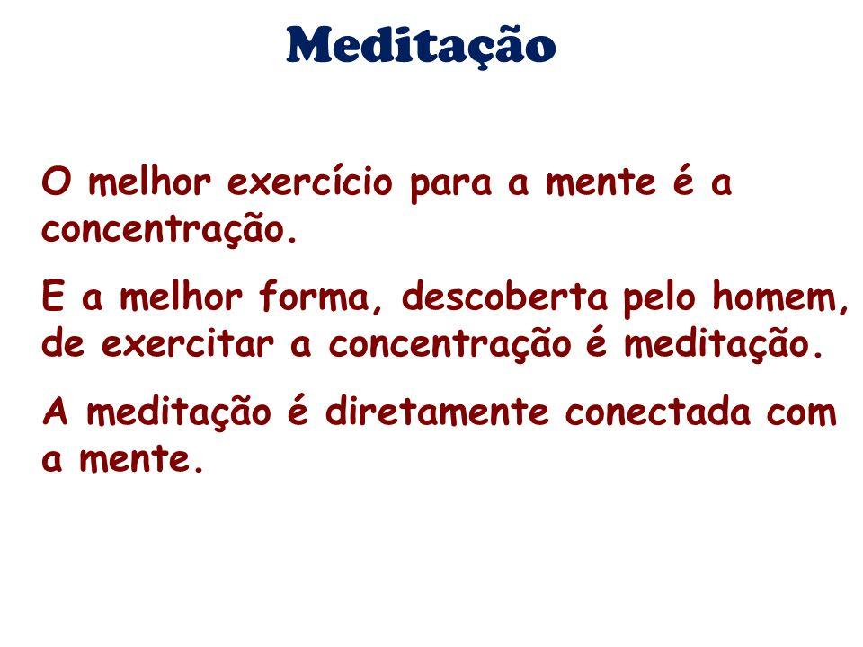 Meditação O melhor exercício para a mente é a concentração.