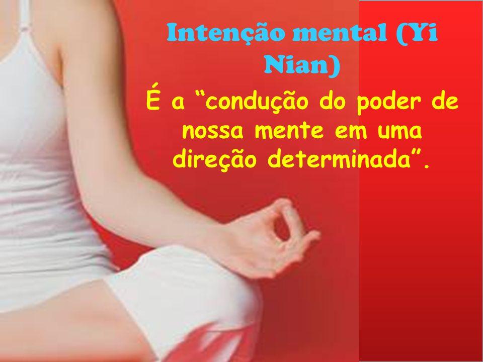Intenção mental (Yi Nian) É a condução do poder de nossa mente em uma direção determinada .
