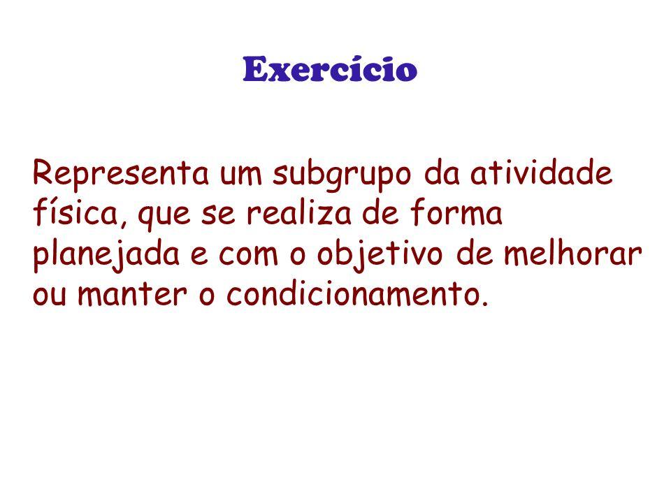 Exercício Representa um subgrupo da atividade física, que se realiza de forma planejada e com o objetivo de melhorar ou manter o condicionamento.