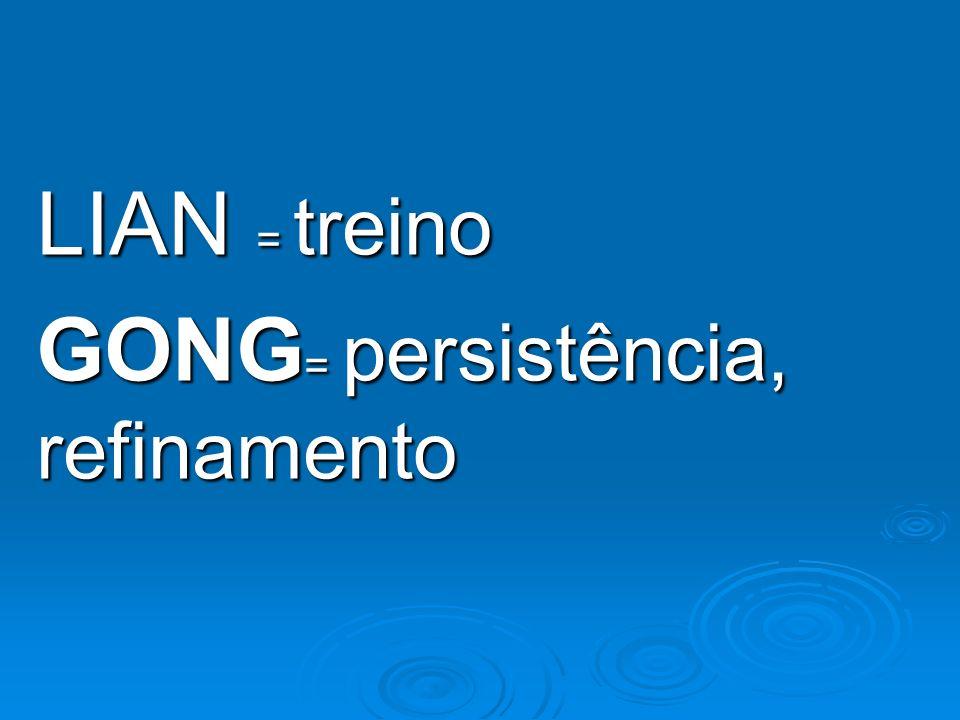 LIAN = treino GONG= persistência, refinamento