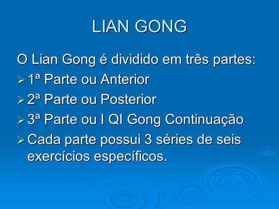 LIAN GONG O Lian Gong é dividido em três partes: 1ª Parte ou Anterior