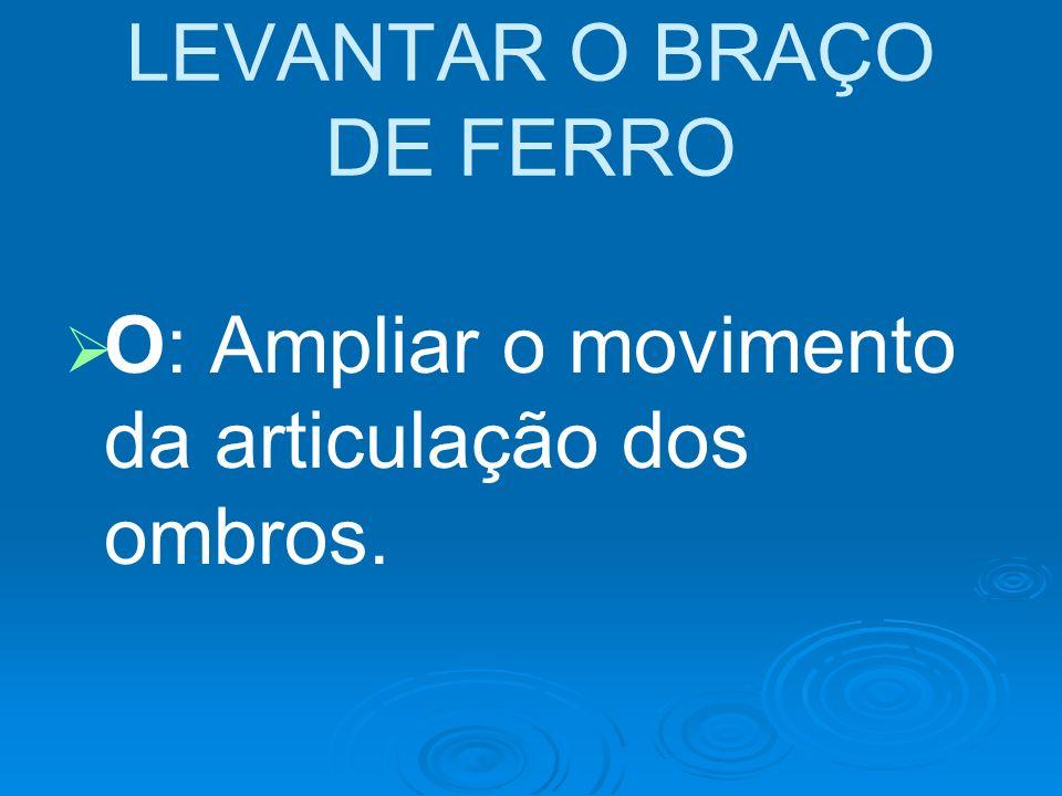 LEVANTAR O BRAÇO DE FERRO
