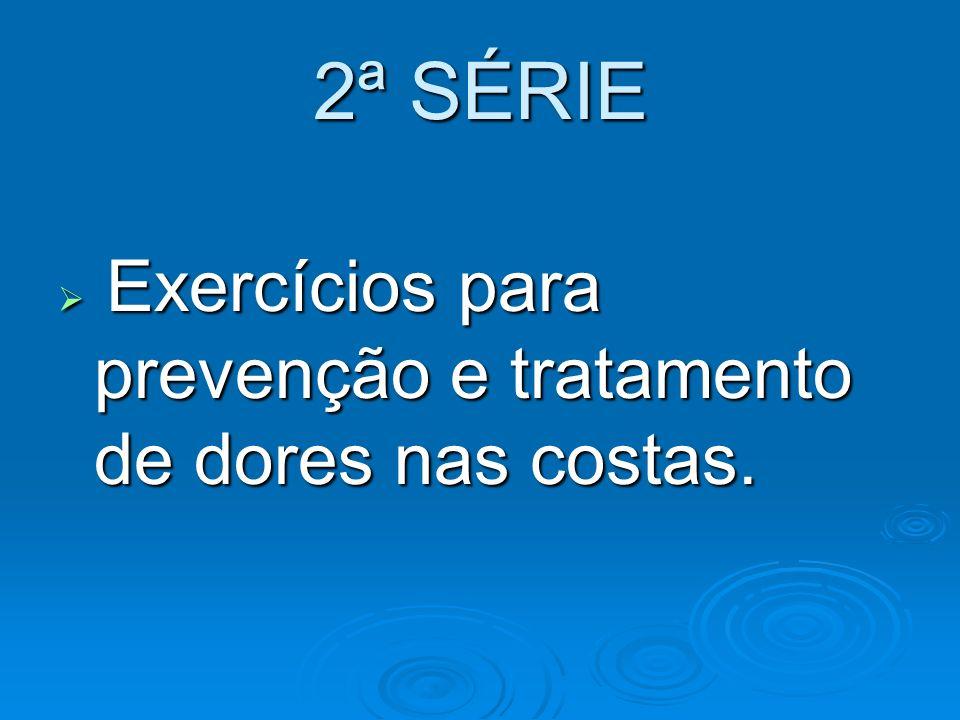 2ª SÉRIE Exercícios para prevenção e tratamento de dores nas costas.