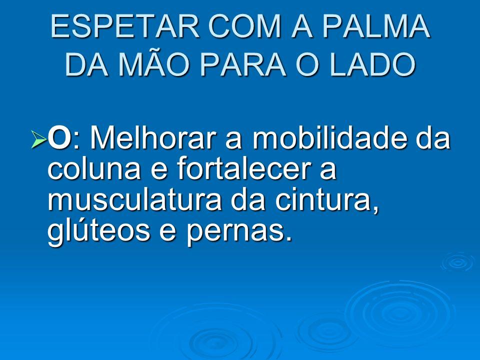 ESPETAR COM A PALMA DA MÃO PARA O LADO