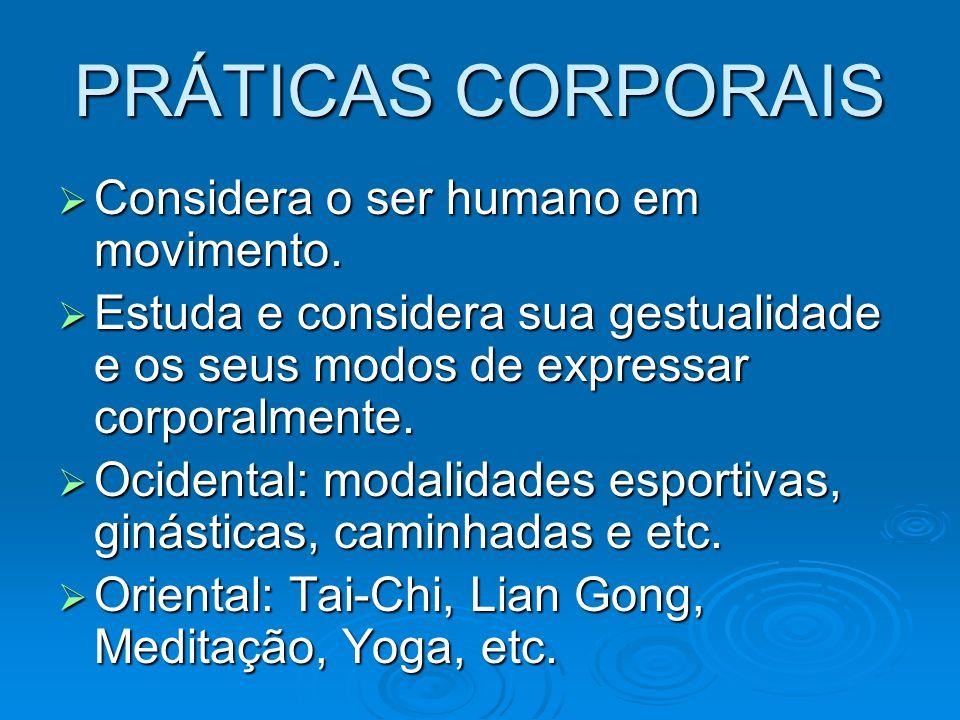 PRÁTICAS CORPORAIS Considera o ser humano em movimento.